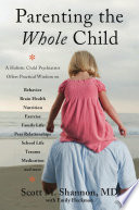 Parenting The Whole Child A Holistic Child Psychiatrist Offers Practical Wisdom On Behavior Brain Health Nutrition Exercise Family Life Peer Relationships School Life Trauma Medication And More