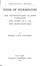 Weir of Hermiston: The Misadventures of John Nicholson, the Story of a lie, the Body-Snatcher