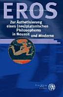 Eros   zur   sthetisierung eines  neu platonischen Philosophems in Neuzeit und Moderne