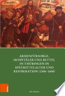 Armenfürsorge, Hospitäler und Bettel in Thüringen in Spätmittelalter und Reformation (1300-1600)