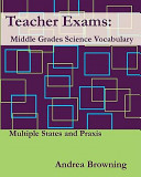 Teacher Exams  Middle Grades Science Vocabulary Multiple States and Praxis
