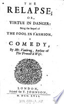 """The"" Relapse; Or, Virtue In Danger: Being The Sequel Of The Fool In Fashion : ..."