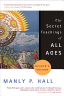 The Secret Teachings of All Ages: An Encyclopedic Outline of Masonic, Hermetic, Qabbalistic, and Rosicrucian Symbolical Philosophy : Being an Interpretation of the Secret Teachings Concealed Within the Rituals, Allegories, and Mysteries of the Ages