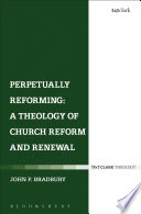 Perpetually Reforming  A Theology Of Church Reform And Renewal : semper reformanda Â? 'the reformed church always...