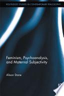 Feminism  Psychoanalysis  and Maternal Subjectivity