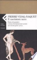 Il cacciatore nero  Forme di pensiero e forme di articolazione sociale nel mondo greco antico
