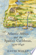 Atlantic Africa and the Spanish Caribbean  1570 1640