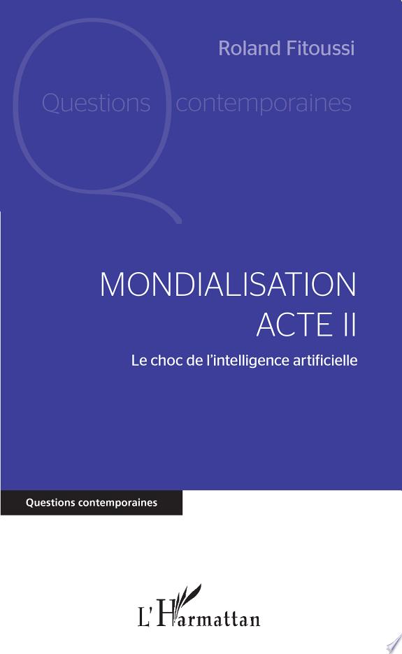Mondialisation Acte II : le choc de l'intelligence artificielle / Roland Fitoussi.- Paris : L'Harmattan