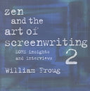 Zen And The Art Of Screenwriting 2 : hollywood's top screenwriters, producers, and...