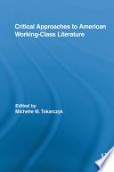 Critical Approaches to American Working Class Literature