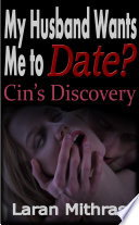 My Husband Wants Me to Date?: Cin's Discovery