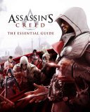Assassin's Creed: The Essential Guide : the fascinating world of assassin's creed, this beautifully...