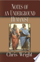 Notes of an Underground Humanist That Arise In Life Somewhat