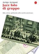Jazz foto di gruppo. Mito, storia, spettacolo nella società americana