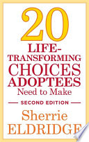 20 Life Transforming Choices Adoptees Need to Make  Second Edition