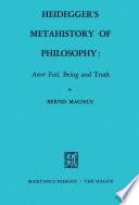Heidegger   s Metahistory of Philosophy  Amor Fati  Being and Truth