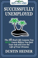 Successfully Unemployed  16 Real Life Lessons You Must Learn Before You Quit Your Job and Live the Life of Your Dreams