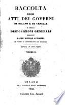 Raccolta degli atti dei Governi di Milano e di Venezia e delle disposizioni generali emanate dalle diverse autorit   in oggetti s   amministrativi che giudiziarj