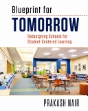 Blueprint for tomorrow : redesigning schools for student-centered learning / Prakash Nair.