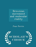 Brownian Movement And Molecular Reality Scholar S Choice Edition book