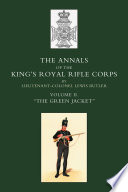 Annals of the King s Royal Rifle Corps  Vol 2  The Green Jacket