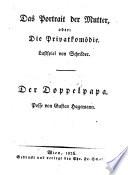 Das Portrait der Mutter, oder: Die Privatkomödie. Lustspiel von Schröder. Der Doppelpapa. Posse von Gustav Hagemann