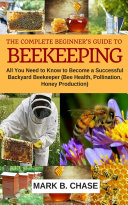 The Complete Beginner's Guide to Beekeeping