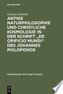 Antike Naturphilosophie und christliche Kosmologie in der Schrift  de opificio mundi  des Johannes Philoponos
