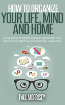 How To Organize Your Life Mind And Home