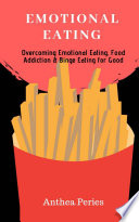 Emotional Eating Overcoming Emotional Eating Food Addiction And Binge Eating For Good