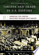 Encyclopedia of Tariffs and Trade in U S  History  Debating the issues   selected primary documents