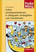 Frühes Fremdsprachenlernen in bilingualen Kindergärten und Grundschulen