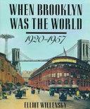 When Brooklyn was the World  1920 1957