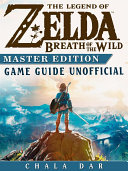 The Legend of Zelda Breath of the Wild Master Edition Game Guide Unofficial