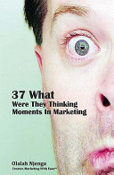 37 What Were They Thinking Moments in Marketing