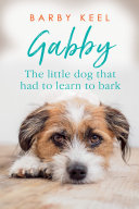 Gabby, The Little Dog That Had to Learn to Bark Book Cover