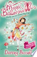 Holly and the Dancing Cat  Magic Ballerina  Book 13