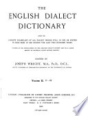The English Dialect Dictionary  Being the Complete Vocabulary of All Dialect Words Still in Use  Or Known to Have Been in Use During the Last Two Hundred Years  F M