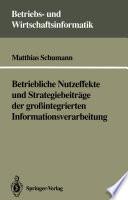 Betriebliche Nutzeffekte und Strategiebeitr  ge der gro  integrierten Informationsverarbeitung