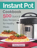 Instant Pot Cookbook 500 Quick And Easy Recipes For Healthy Meals
