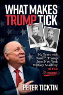 What Makes Trump Tick My Years With Donald Trump From New York Military Academy To The Present