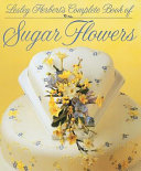 Lesley Herbert s Complete Book of Sugar Flowers