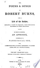 The poems   songs of Robert Burns  to which is subjoined a panegyrical ode by H  Paul