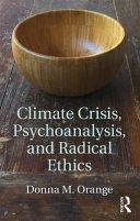 Climate Crisis, Psychoanalysis, and Radical Ethics