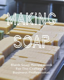 Making Soap Blank Soap Recipe Book For The Crafter Or Business Professional