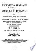 Biblioteca Italiana o sia notizia de libri rari Italiani  divisa in quatro parti cio   istoria  poesia  prose  arti e scienze