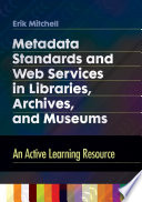 Metadata Standards and Web Services in Libraries  Archives  and Museums  An Active Learning Resource