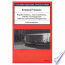 Framed Visions Popular Culture, Americanization, and the Contemporary German and Austrian Imagination