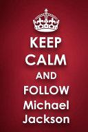 Keep Calm And Follow Michael Jackson