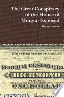 The Great Conspiracy of the House of Morgan Exposed